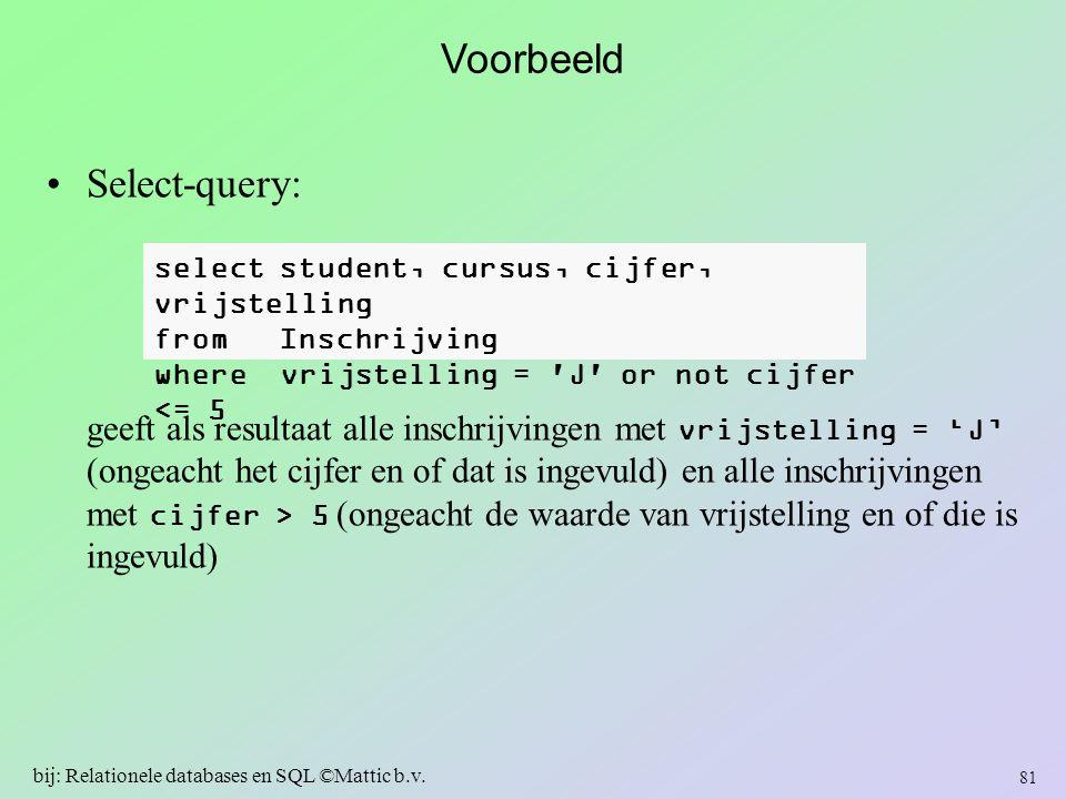 Voorbeeld Select-query: geeft als resultaat alle inschrijvingen met vrijstelling = 'J' (ongeacht het cijfer en of dat is ingevuld) en alle inschrijvin
