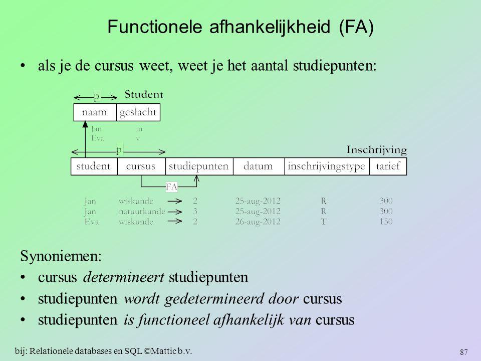 Functionele afhankelijkheid (FA) als je de cursus weet, weet je het aantal studiepunten: Synoniemen: cursus determineert studiepunten studiepunten wor