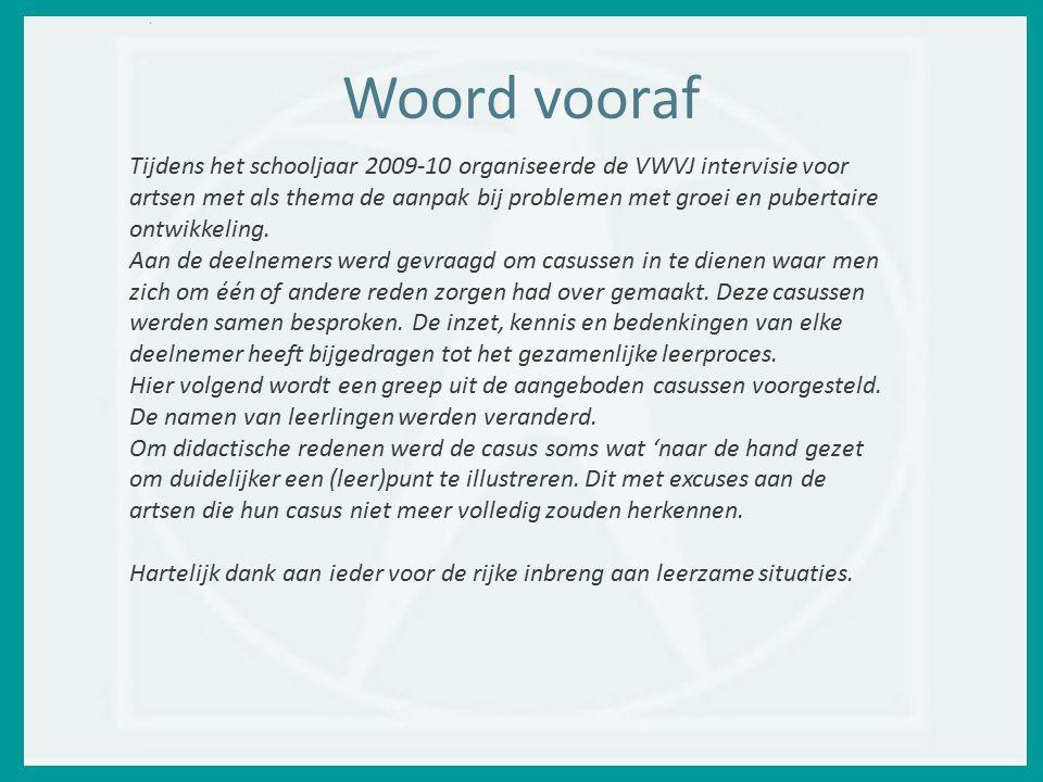 Woord vooraf Tijdens het schooljaar 2009-10 organiseerde de VWVJ intervisie voor artsen met als thema de aanpak bij problemen met groei en pubertaire ontwikkeling.