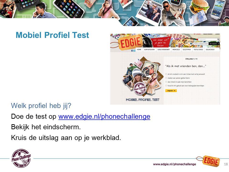 Welk profiel heb jij? Doe de test op www.edgie.nl/phonechallengewww.edgie.nl/phonechallenge Bekijk het eindscherm. Kruis de uitslag aan op je werkblad