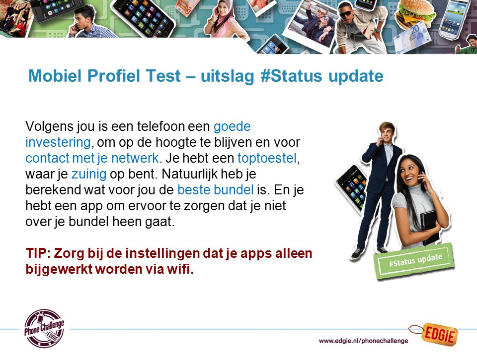 21 Mobiel Profiel Test – uitslag #Status update Volgens jou is een telefoon een goede investering, om op de hoogte te blijven en voor contact met je n