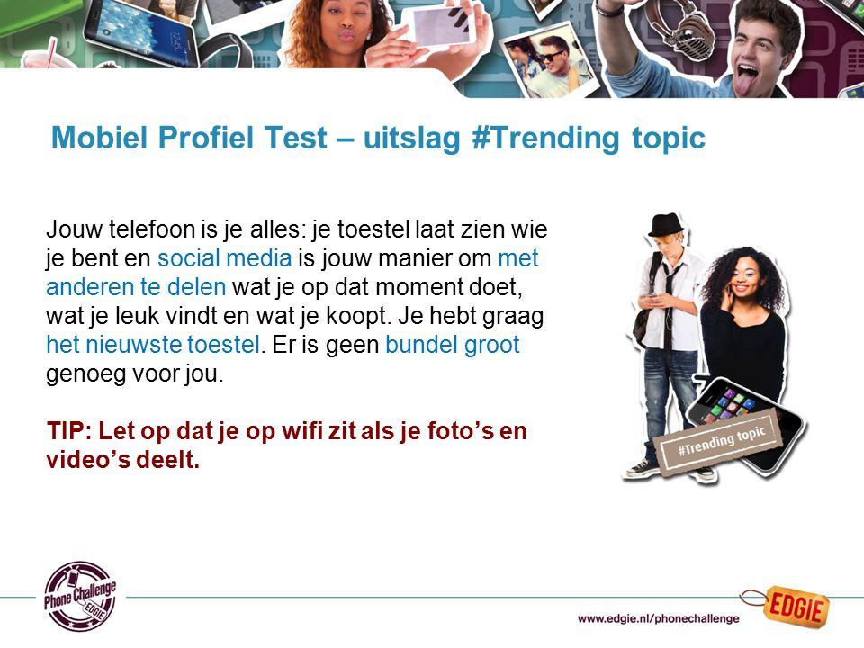 22 Mobiel Profiel Test – uitslag #Trending topic Jouw telefoon is je alles: je toestel laat zien wie je bent en social media is jouw manier om met and