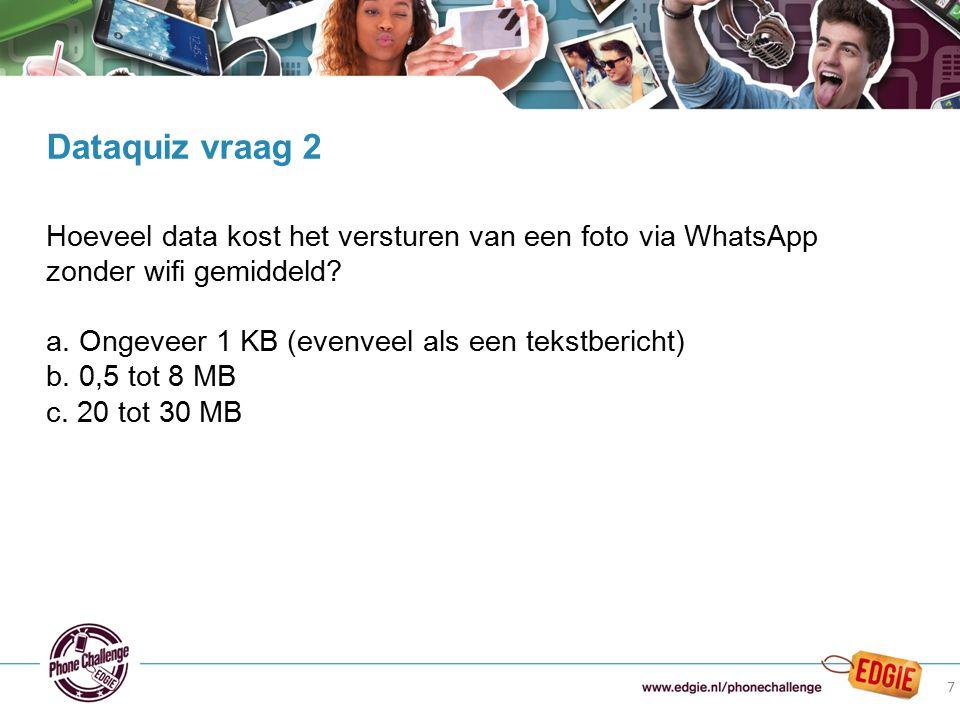 7 Hoeveel data kost het versturen van een foto via WhatsApp zonder wifi gemiddeld? a. Ongeveer 1 KB (evenveel als een tekstbericht) b. 0,5 tot 8 MB c.