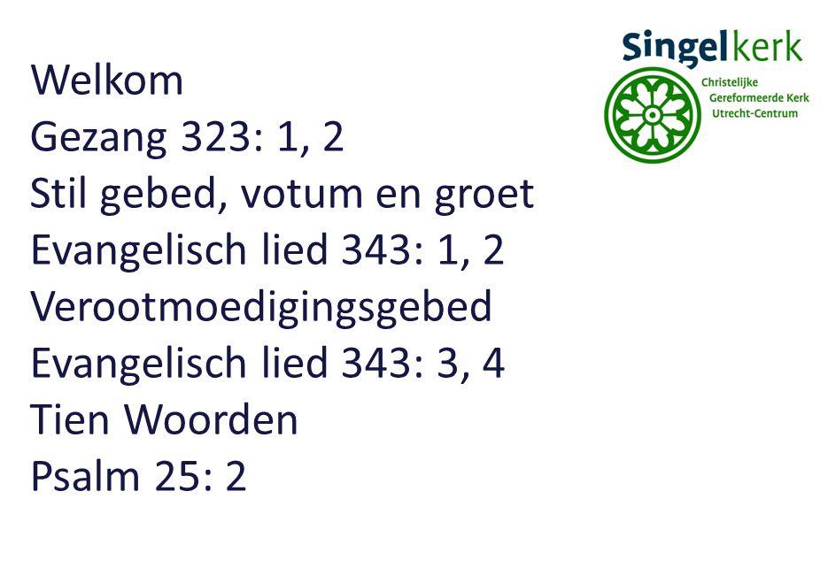Welkom Gezang 323: 1, 2 Stil gebed, votum en groet Evangelisch lied 343: 1, 2 Verootmoedigingsgebed Evangelisch lied 343: 3, 4 Tien Woorden Psalm 25: