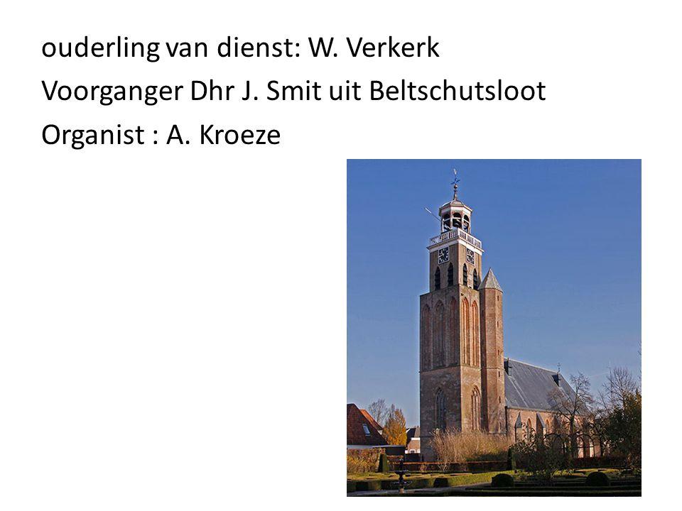 ouderling van dienst: W. Verkerk Voorganger Dhr J. Smit uit Beltschutsloot Organist : A. Kroeze