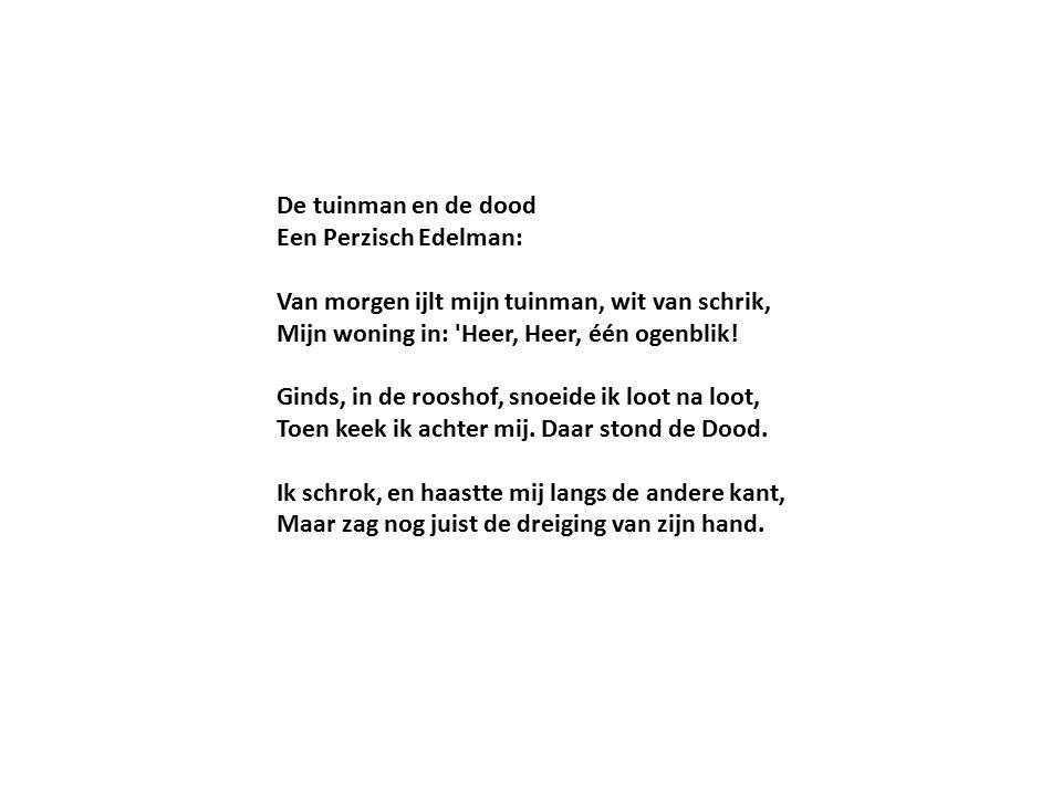 De tuinman en de dood Een Perzisch Edelman: Van morgen ijlt mijn tuinman, wit van schrik, Mijn woning in: Heer, Heer, één ogenblik.
