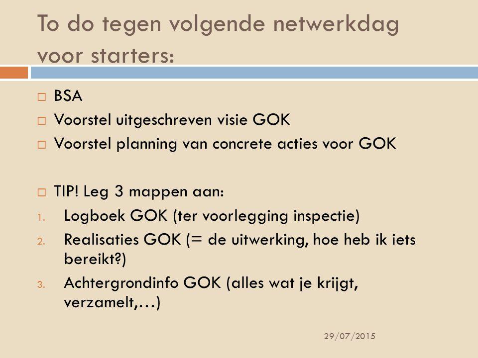 To do tegen volgende netwerkdag voor starters: 29/07/2015  BSA  Voorstel uitgeschreven visie GOK  Voorstel planning van concrete acties voor GOK  TIP.