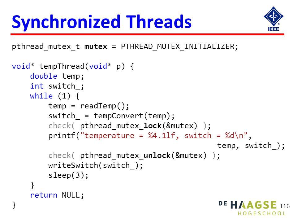 116 Synchronized Threads pthread_mutex_t mutex = PTHREAD_MUTEX_INITIALIZER; void* tempThread(void* p) { double temp; int switch_; while (1) { temp = r