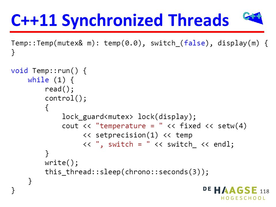 119 C++11 Synchronized Threads int main() { mutex m; Temp t(m); Pres p(m); thread t1(&Temp::run, &t); thread t2(&Pres::run, &p); t1.join(); t2.join(); return 0; }