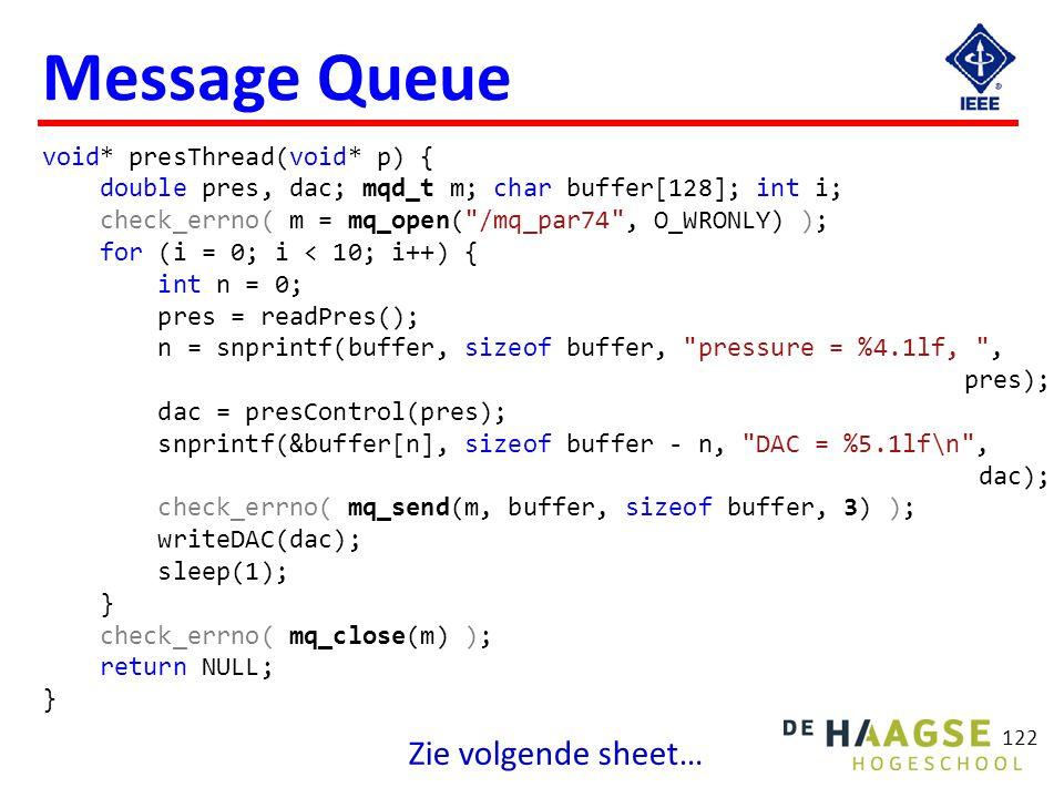 122 Message Queue void* presThread(void* p) { double pres, dac; mqd_t m; char buffer[128]; int i; check_errno( m = mq_open(