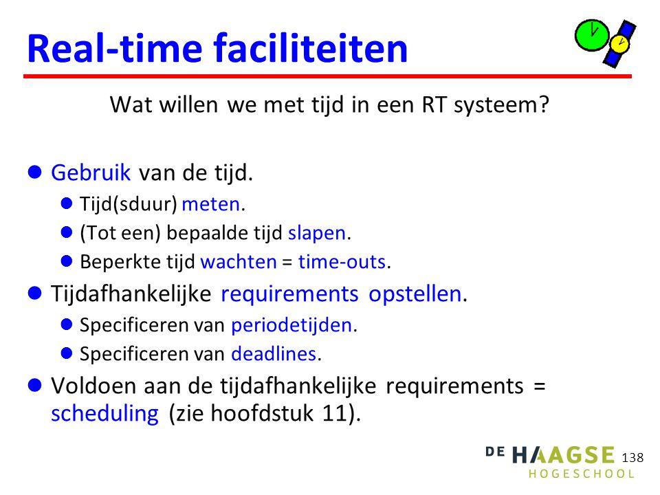 138 Real-time faciliteiten Wat willen we met tijd in een RT systeem? Gebruik van de tijd. Tijd(sduur) meten. (Tot een) bepaalde tijd slapen. Beperkte