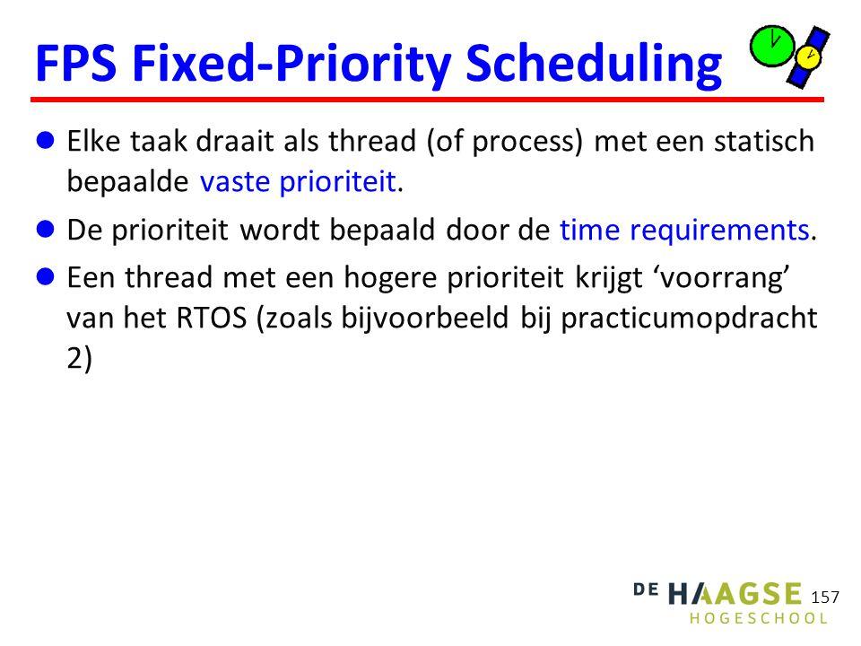 157 FPS Fixed-Priority Scheduling Elke taak draait als thread (of process) met een statisch bepaalde vaste prioriteit. De prioriteit wordt bepaald doo