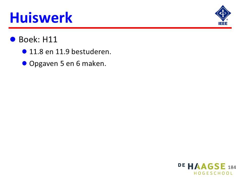 184 Huiswerk Boek: H11 11.8 en 11.9 bestuderen. Opgaven 5 en 6 maken.