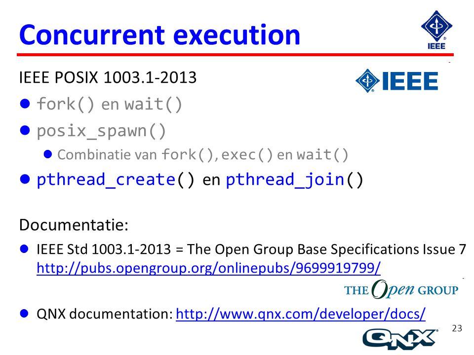 23 Concurrent execution IEEE POSIX 1003.1-2013 fork() en wait() posix_spawn() Combinatie van fork(), exec() en wait() pthread_create() en pthread_join