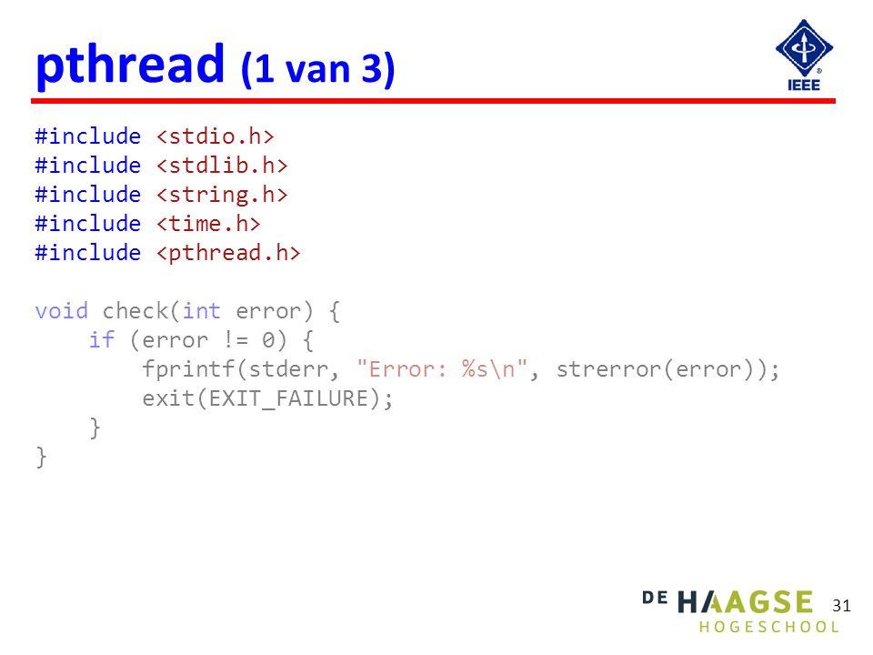 31 pthread (1 van 3) #include void check(int error) { if (error != 0) { fprintf(stderr,