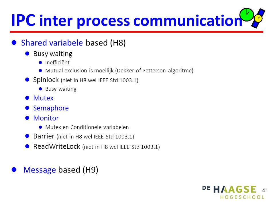 41 IPC inter process communication Shared variabele based (H8) Busy waiting Inefficiënt Mutual exclusion is moeilijk (Dekker of Petterson algoritme) S