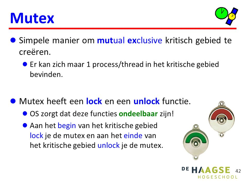 Mutex Simpele manier om mutual exclusive kritisch gebied te creëren. Er kan zich maar 1 process/thread in het kritische gebied bevinden. Mutex heeft e
