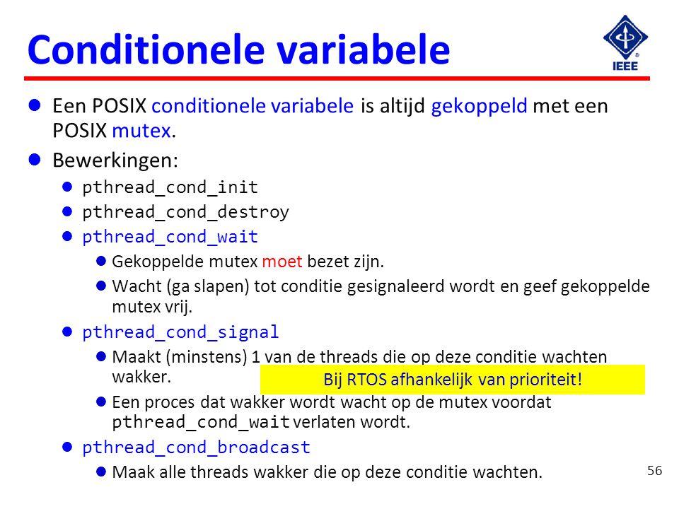 Een POSIX conditionele variabele is altijd gekoppeld met een POSIX mutex. Bewerkingen: pthread_cond_init pthread_cond_destroy pthread_cond_wait Gekopp