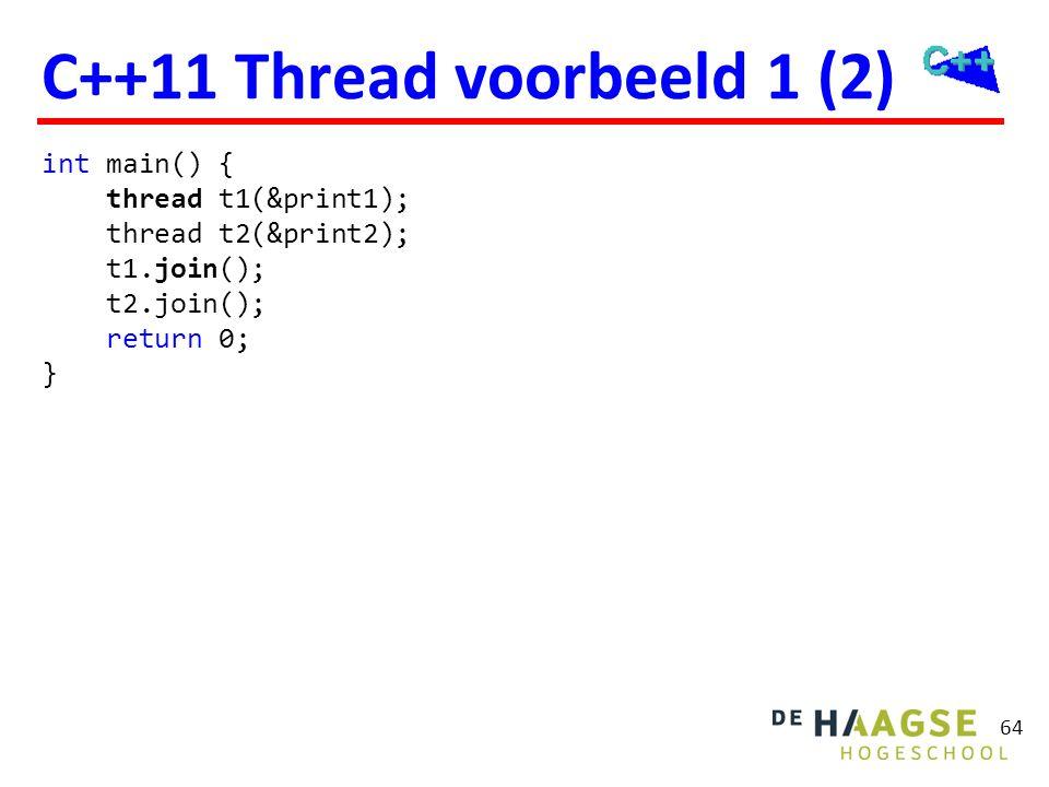 64 C++11 Thread voorbeeld 1 (2) int main() { thread t1(&print1); thread t2(&print2); t1.join(); t2.join(); return 0; }