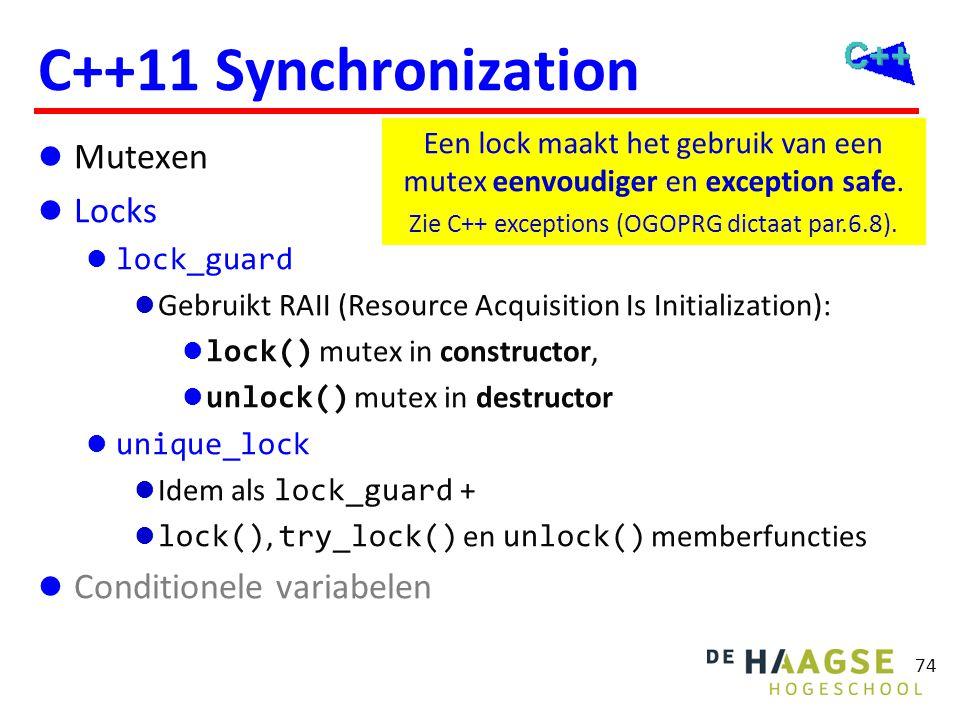 74 C++11 Synchronization Mutexen Locks lock_guard Gebruikt RAII (Resource Acquisition Is Initialization): lock() mutex in constructor, unlock() mutex
