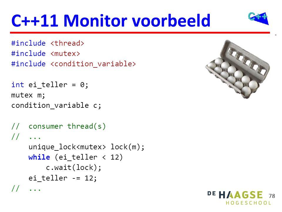 78 C++11 Monitor voorbeeld #include int ei_teller = 0; mutex m; condition_variable c; // consumer thread(s) //... unique_lock lock(m); while (ei_telle