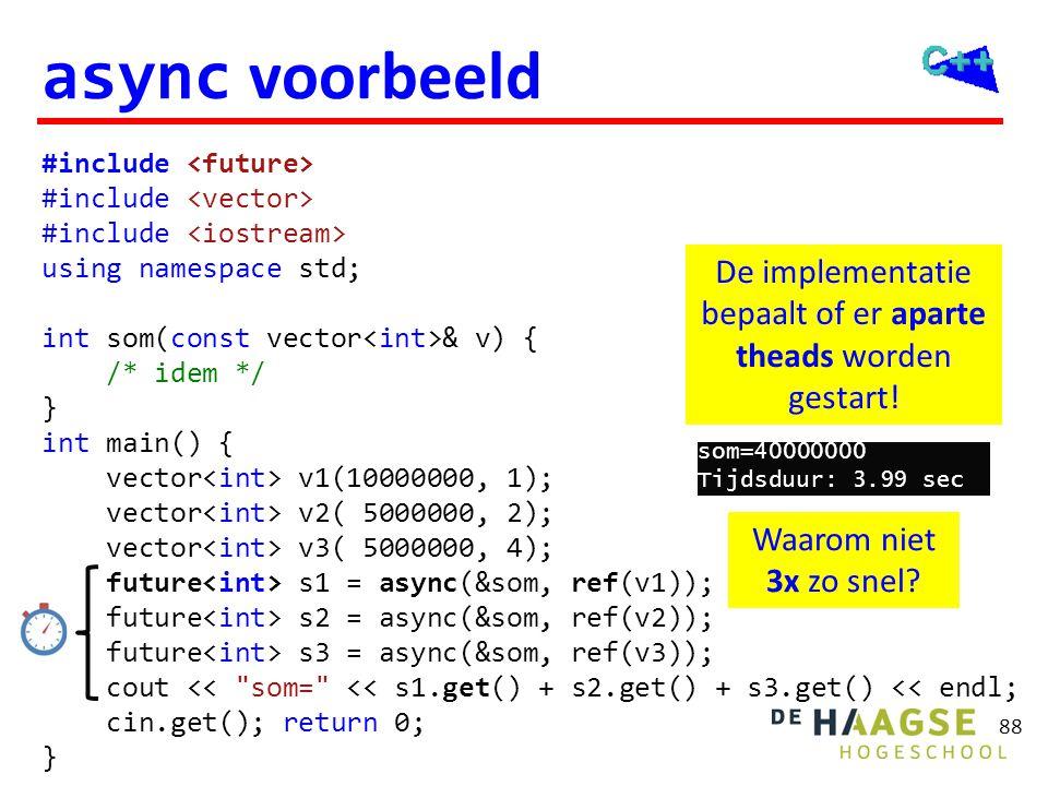 88 async voorbeeld #include using namespace std; int som(const vector & v) { /* idem */ } int main() { vector v1(10000000, 1); vector v2( 5000000, 2);