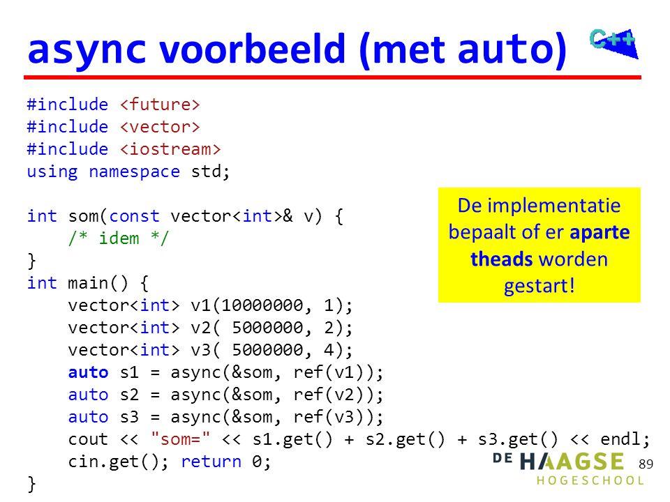 89 async voorbeeld (met auto ) #include using namespace std; int som(const vector & v) { /* idem */ } int main() { vector v1(10000000, 1); vector v2(