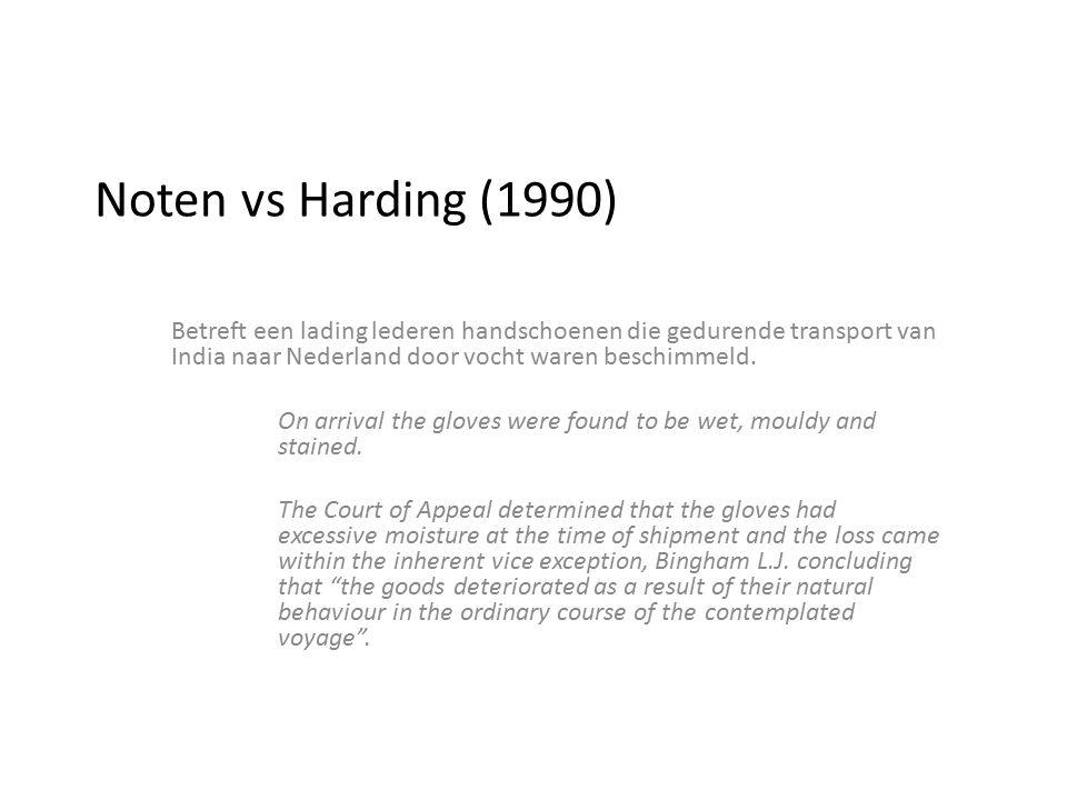 Noten vs Harding (1990) Betreft een lading lederen handschoenen die gedurende transport van India naar Nederland door vocht waren beschimmeld. On arri