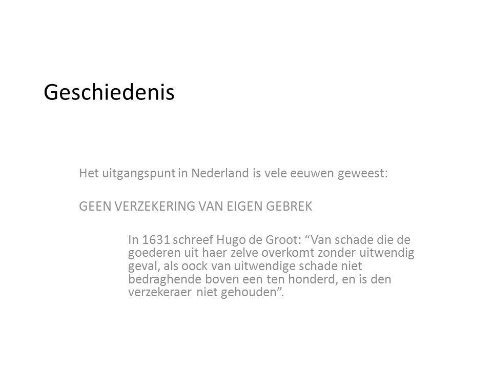 """Geschiedenis Het uitgangspunt in Nederland is vele eeuwen geweest: GEEN VERZEKERING VAN EIGEN GEBREK In 1631 schreef Hugo de Groot: """"Van schade die de"""