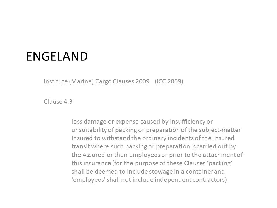 ENGELAND Institute (Marine) Cargo Clauses 2009(ICC 2009) Clause 4.3 loss damage or expense caused by insufficiency or unsuitability of packing or prep
