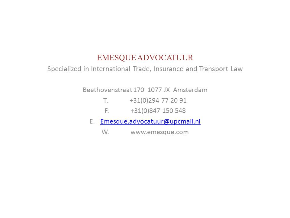EMESQUE ADVOCATUUR Specialized in International Trade, Insurance and Transport Law Beethovenstraat 170 1077 JX Amsterdam T. +31(0)294 77 20 91 F. +31(