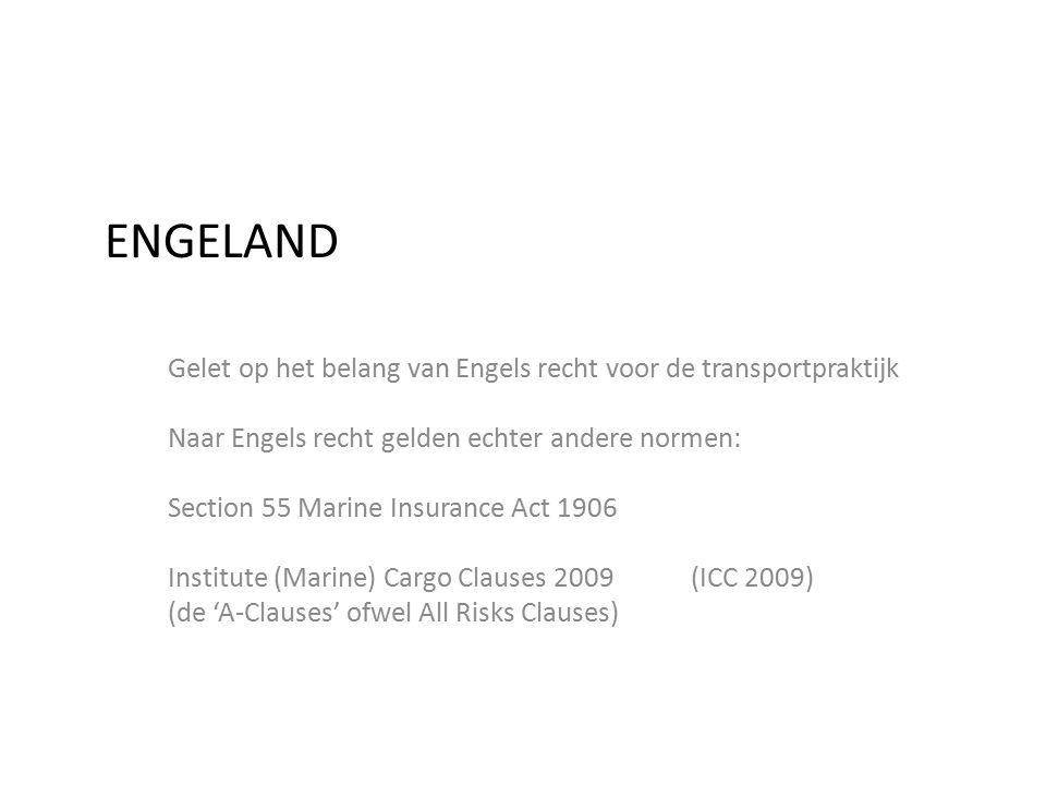ENGELAND Gelet op het belang van Engels recht voor de transportpraktijk Naar Engels recht gelden echter andere normen: Section 55 Marine Insurance Act