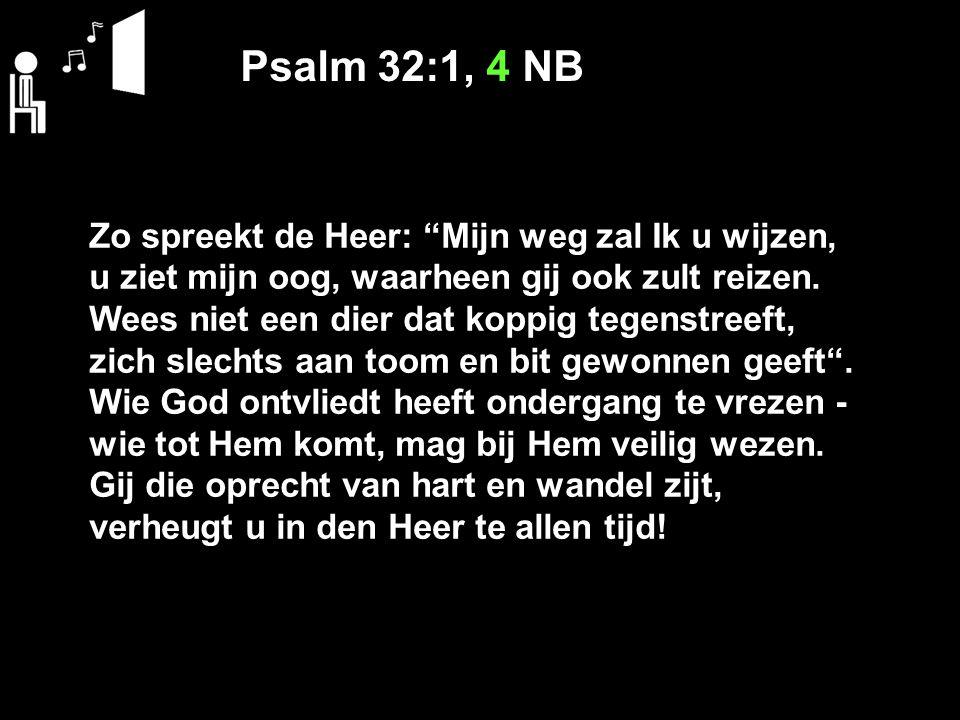 """Psalm 32:1, 4 NB Zo spreekt de Heer: """"Mijn weg zal Ik u wijzen, u ziet mijn oog, waarheen gij ook zult reizen. Wees niet een dier dat koppig tegenstre"""