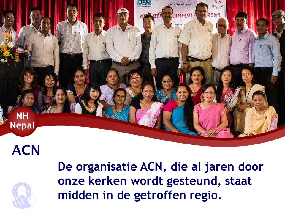 ACN De organisatie ACN, die al jaren door onze kerken wordt gesteund, staat midden in de getroffen regio. NH Nepal