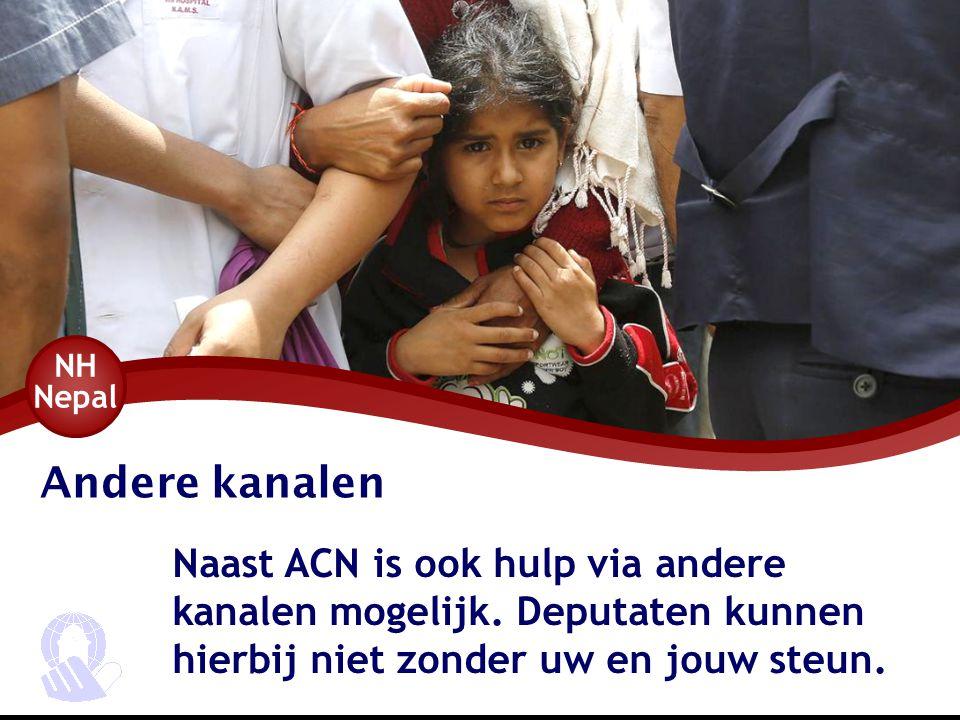 Andere kanalen Naast ACN is ook hulp via andere kanalen mogelijk. Deputaten kunnen hierbij niet zonder uw en jouw steun. NH Nepal