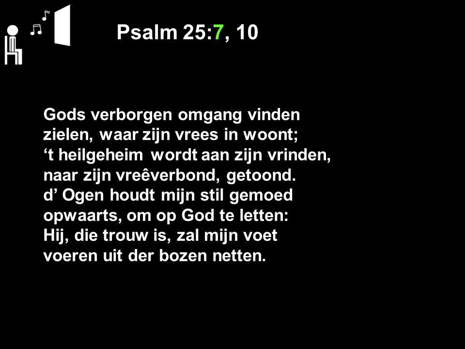 Psalm 25:7, 10 Gods verborgen omgang vinden zielen, waar zijn vrees in woont; 't heilgeheim wordt aan zijn vrinden, naar zijn vreêverbond, getoond. d'