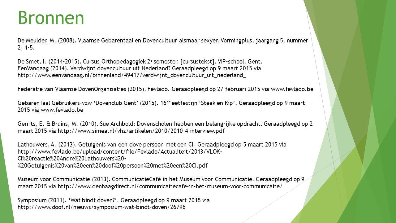 Bronnen De Meulder, M.(2008). Vlaamse Gebarentaal en Dovencultuur alsmaar sexyer.