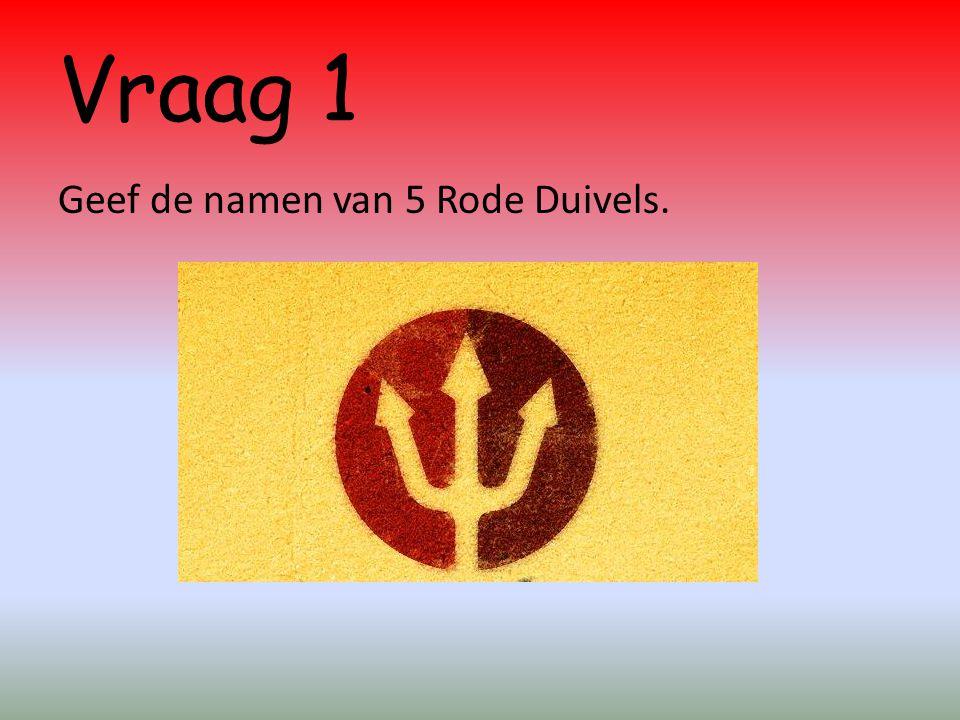 Vraag 1 Geef de namen van 5 Rode Duivels.
