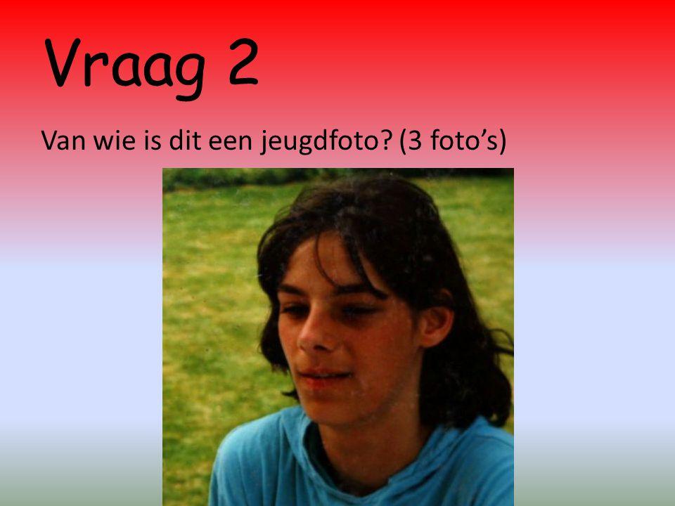 Vraag 2 Van wie is dit een jeugdfoto? (3 foto's)