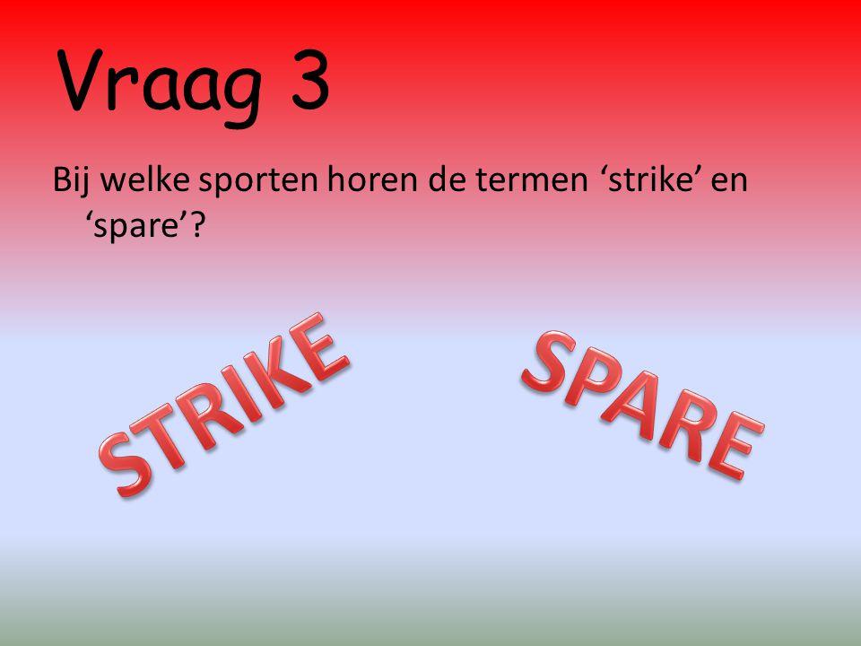 Vraag 3 Bij welke sporten horen de termen 'strike' en 'spare'?