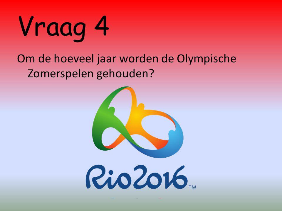 Vraag 4 Om de hoeveel jaar worden de Olympische Zomerspelen gehouden?