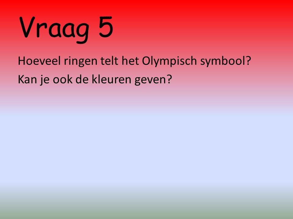 Vraag 5 Hoeveel ringen telt het Olympisch symbool? Kan je ook de kleuren geven?
