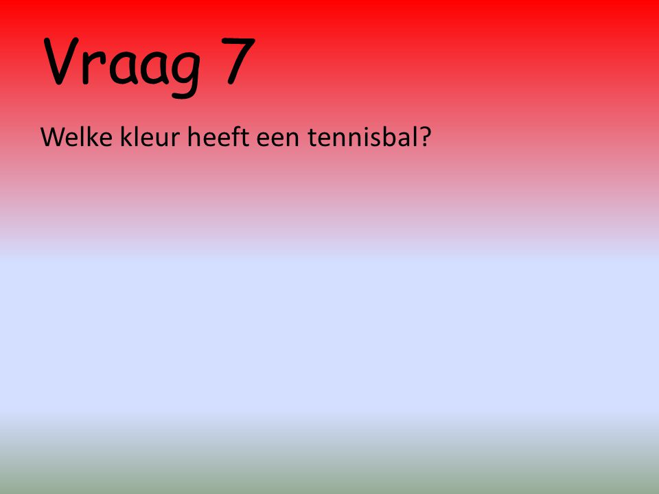 Vraag 7 Welke kleur heeft een tennisbal?
