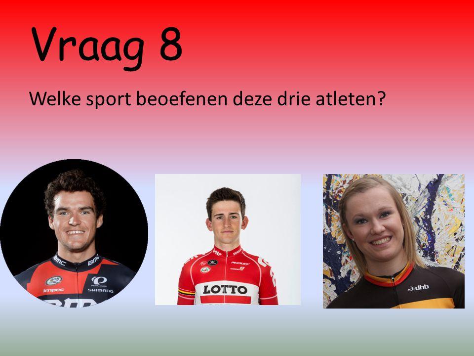Vraag 8 Welke sport beoefenen deze drie atleten?