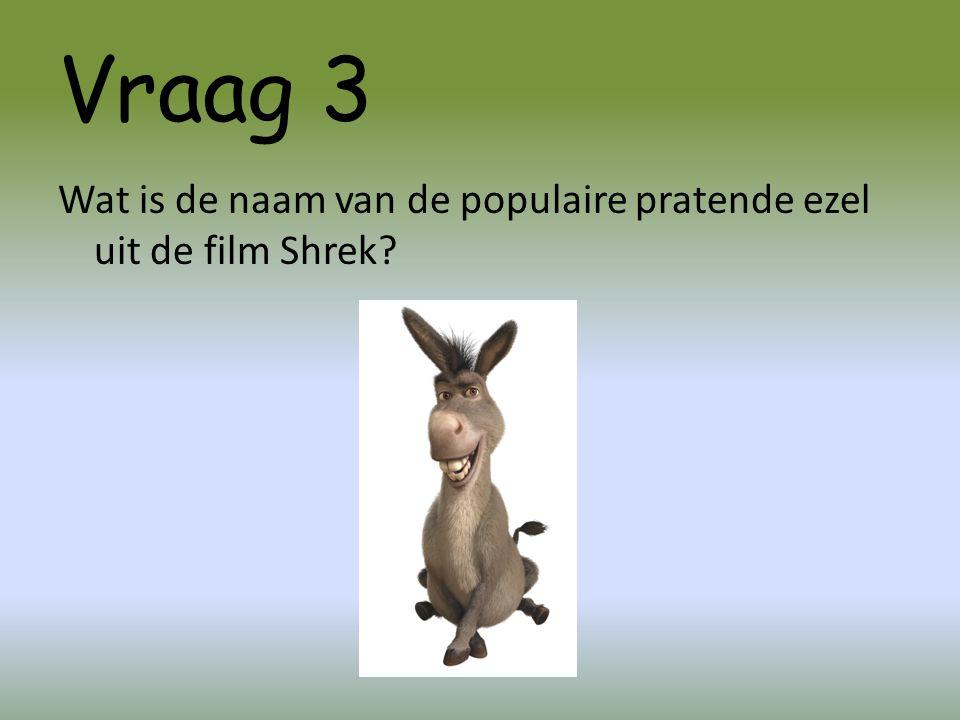 Vraag 3 Wat is de naam van de populaire pratende ezel uit de film Shrek?