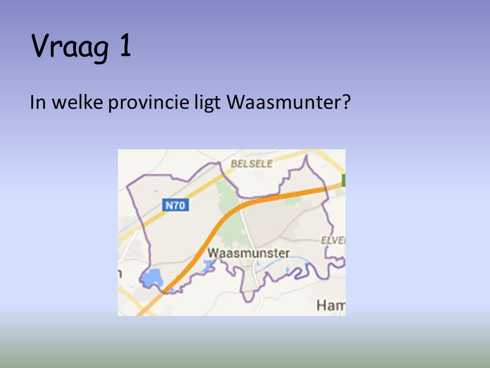 Vraag 1 In welke provincie ligt Waasmunter?