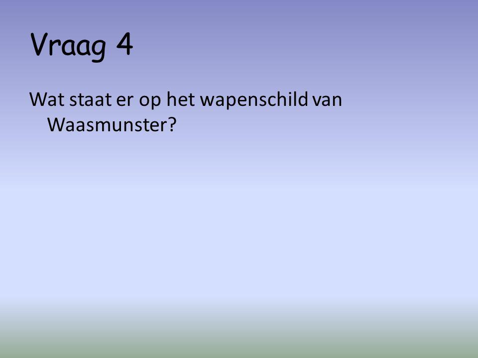 Vraag 4 Wat staat er op het wapenschild van Waasmunster?