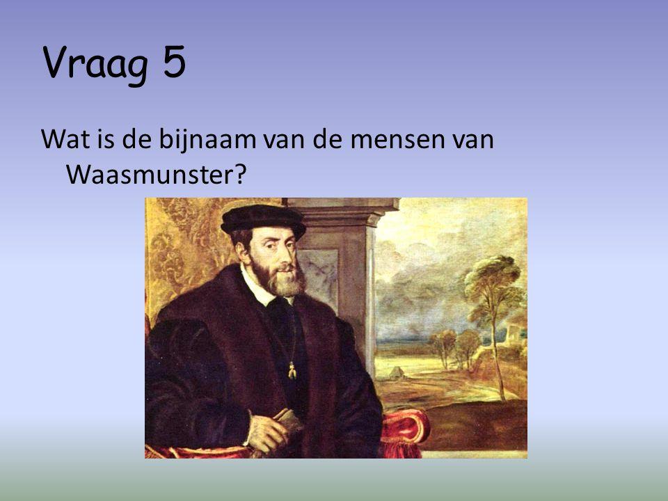 Vraag 5 Wat is de bijnaam van de mensen van Waasmunster?