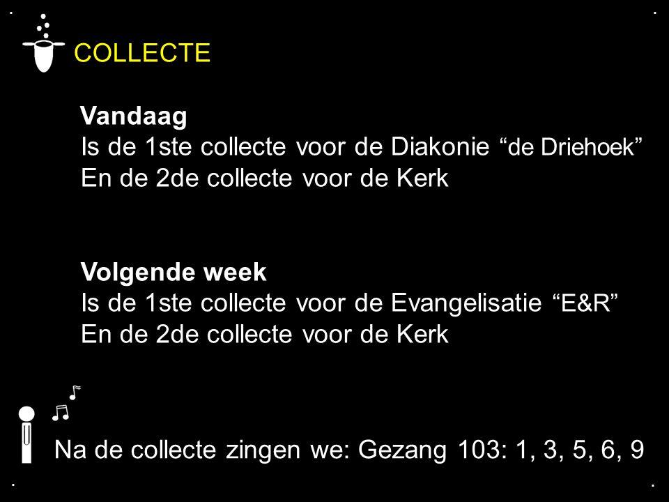 """.... COLLECTE Vandaag Is de 1ste collecte voor de Diakonie """"de Driehoek"""" En de 2de collecte voor de Kerk Volgende week Is de 1ste collecte voor de Eva"""