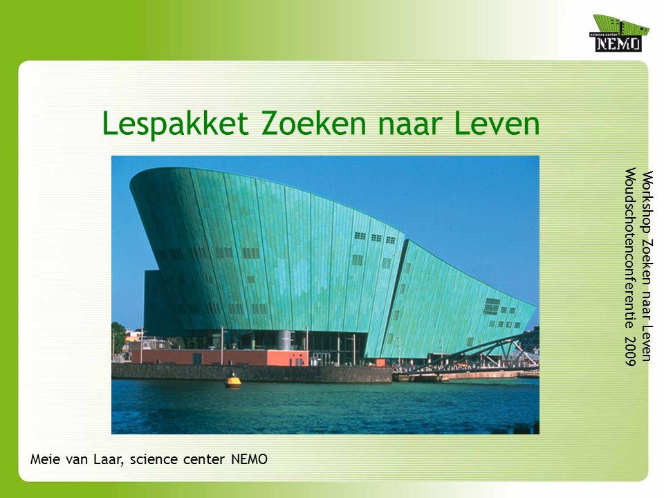 Lespakket Zoeken naar Leven Workshop Zoeken naar Leven Woudschotenconferentie 2009 Meie van Laar, science center NEMO